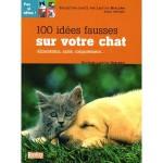 100 Idées fausses sur votre chat Alimentation, santé, comportement...