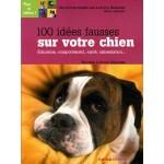 100 idées fausses sur votre chien Education, comportement, santé, alimentation...