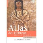 Atlas des Hébreux La Bible face à l'histoire, 1200 av. J.-C. - 135 apr. J.-C.