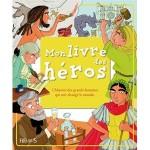 Mon livre des héros - L'histoire des grands hommes qui ont changé le monde - fr